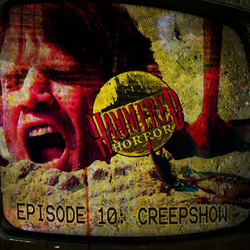 Hammered Horror 10: Creepshow
