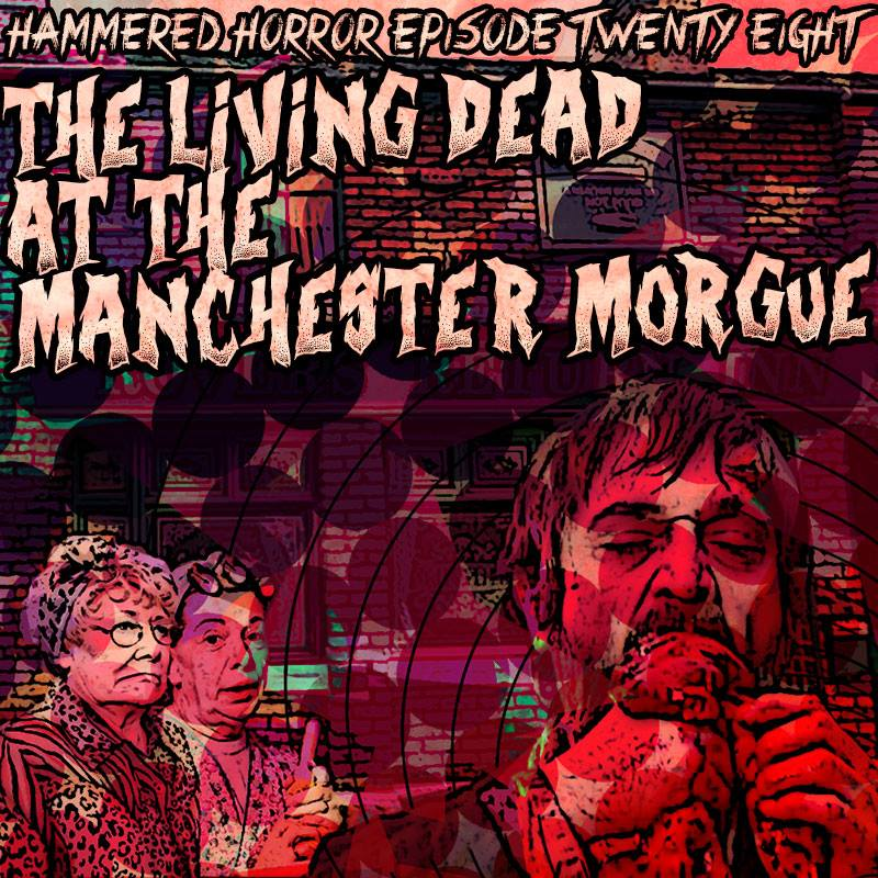 Hammered Horror 28: The Living Dead at the Manchester Morgue